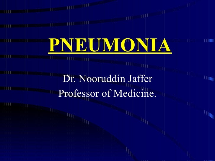 PNEUMONIA Dr. Nooruddin Jaffer Professor of Medicine.