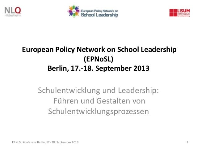 EPNoSL Konferenz Berlin, 17.-18. September 2013 1 European Policy Network on School Leadership (EPNoSL) Berlin, 17.-18. Se...
