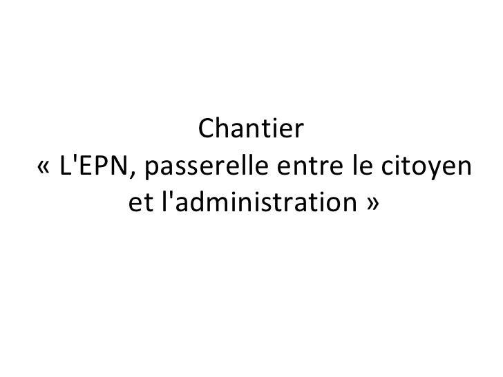 Chantier «L'EPN, passerelle entre l'usager et l'administration»