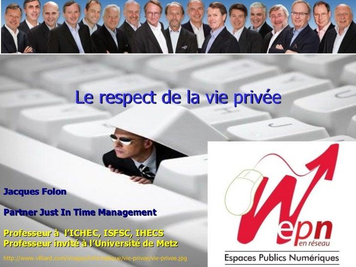 <ul><li>Le respect de la vie privée </li></ul>http://www.villiard.com/images/informatique/vie-privee/vie-privee.jpg   Jacq...