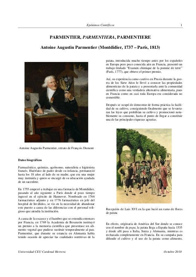 Epónimos Científicos Universidad CEU Cardenal Herrera Octubre 2010 1 PARMENTIER, PARMENTIERA, PARMENTIERE Antoine Augustin...