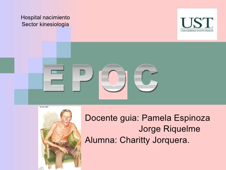 Docente guia: Pamela Espinoza Jorge Riquelme Alumna: Charitty Jorquera. Hospital nacimiento Sector kinesiologia EPOC