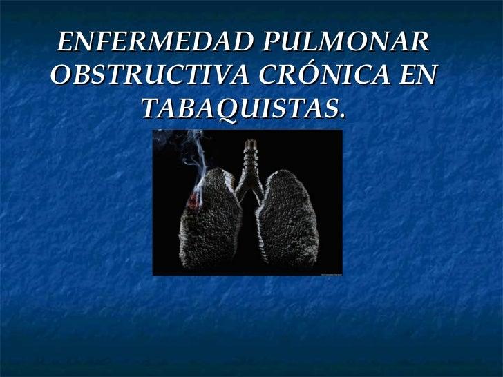 ENFERMEDAD PULMONAROBSTRUCTIVA CRÓNICA EN     TABAQUISTAS.