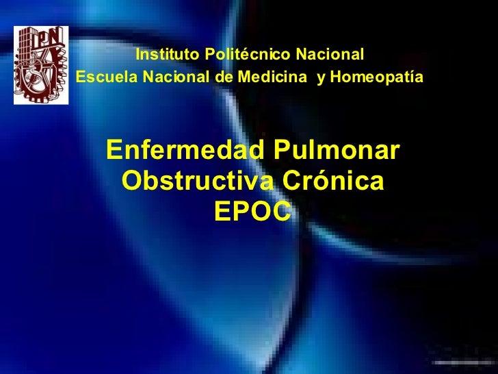 Enfermedad Pulmonar Obstructiva Crónica EPOC Instituto Politécnico Nacional Escuela Nacional de Medicina  y Homeopatía