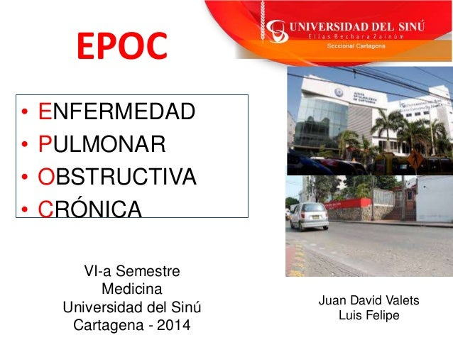 EPOC  • ENFERMEDAD  • PULMONAR  • OBSTRUCTIVA  • CRÓNICA  Juan David Valets  Luis Felipe  VI-a Semestre  Medicina  Univers...