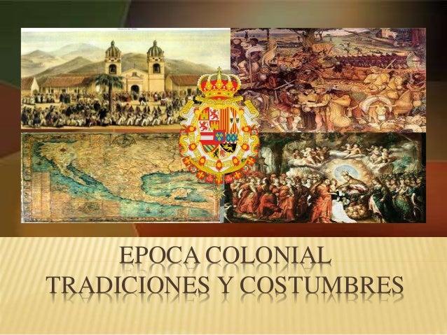 EPOCA COLONIAL TRADICIONES Y COSTUMBRES