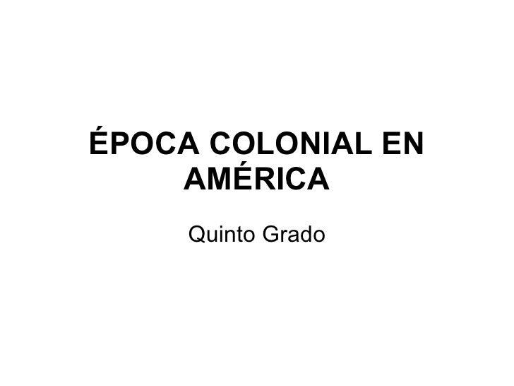 ÉPOCA COLONIAL EN AMÉRICA Quinto Grado