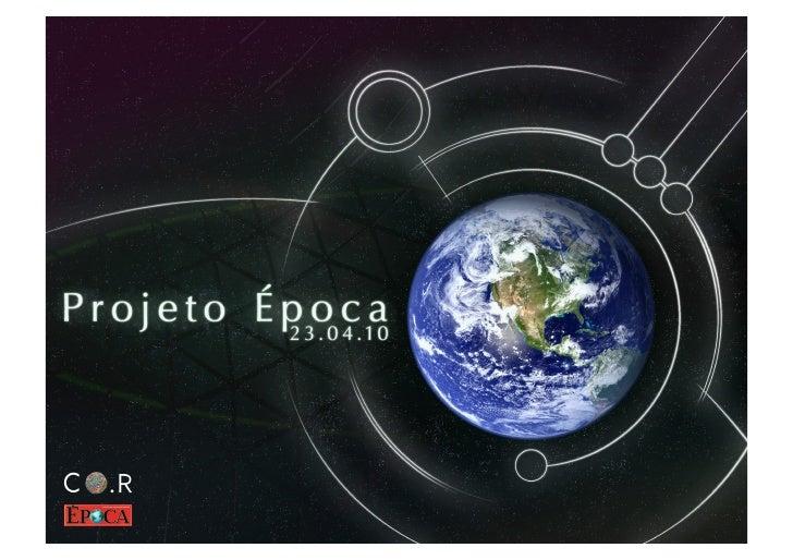A Editora Globo nos convidou para realizar      Retomando os      um projeto para a evolução da marca Época. objetivos do ...