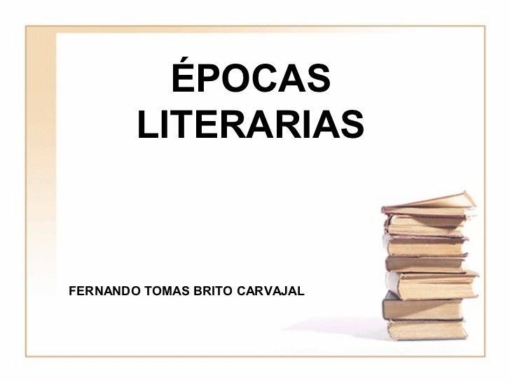 ÉPOCAS        LITERARIASFERNANDO TOMAS BRITO CARVAJAL