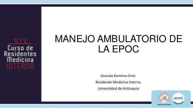 MANEJO AMBULATORIO DE       LA EPOC        Zoraida Ramírez Ortiz      Residente Medicina Interna       Universidad de Anti...