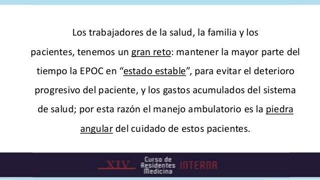 Los trabajadores de la salud, la familia y lospacientes, tenemos un gran reto: mantener la mayor parte del tiempo la EPOC ...