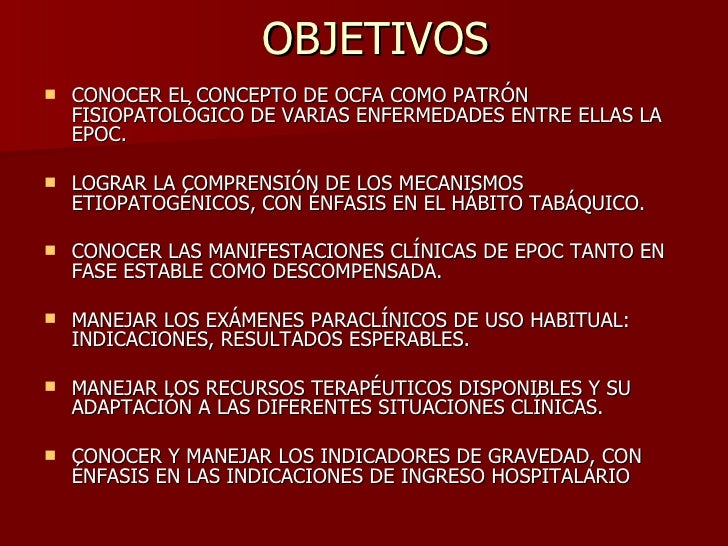 OBJETIVOS <ul><li>CONOCER EL CONCEPTO DE OCFA COMO PATRÓN FISIOPATOLÓGICO DE VARIAS ENFERMEDADES ENTRE ELLAS LA EPOC. </li...