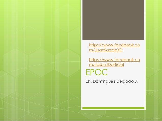 https://www.facebook.co m/JuanSaadeXD  https://www.facebook.co m/JasonJDofficial  EPOC Est. Domínguez Delgado J.