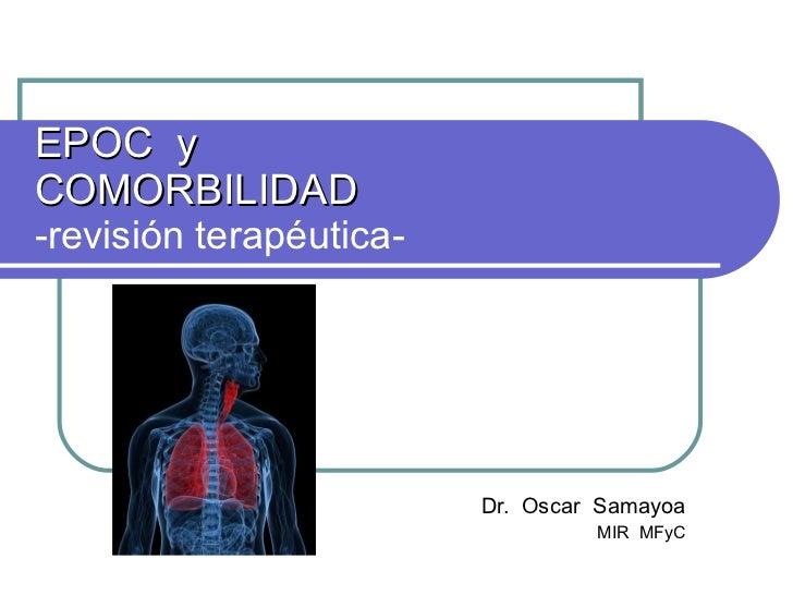 EPOC  y  COMORBILIDAD -revisión terapéutica- Dr.  Oscar  Samayoa MIR  MFyC