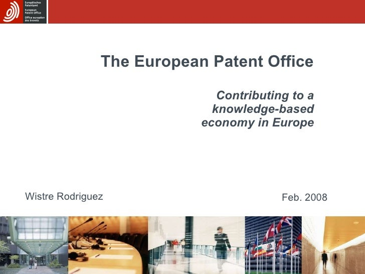 The European Patent Office Contributing to a  knowledge-based economy in Europe Wistre Rodriguez Feb. 2008