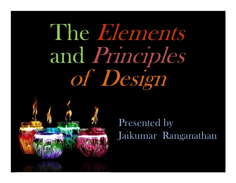 The Elementsand Principles of Design       Presented by       Jaikumar Ranganathan