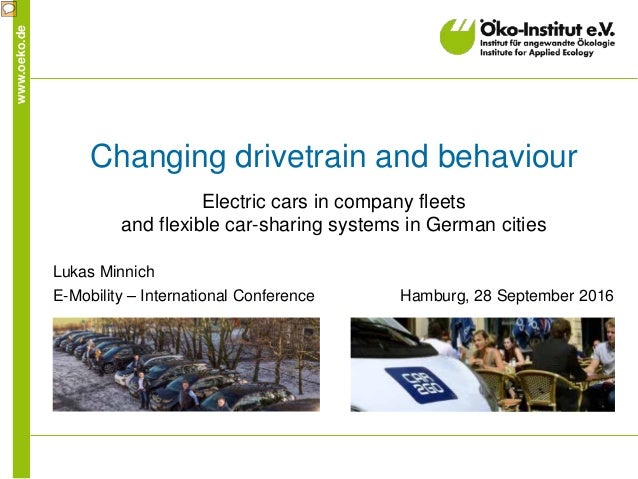 www.oeko.de Changing drivetrain and behaviour Electric cars in company fleets and flexible car-sharing systems in German c...