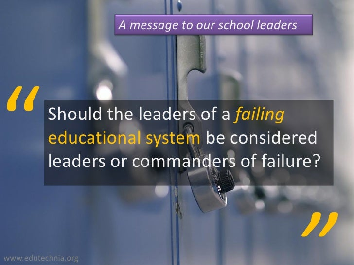 """A message to our school leaders     """"         Should the leaders of a failing           educational system be considered  ..."""