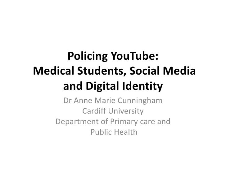 Policing YouTube:Medical Students, Social Media and Digital Identity<br />Dr Anne Marie Cunningham<br />Cardiff University...