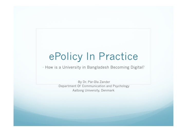 ePolicy In Practice- How is a University in Bangladesh Becoming Digital?                   -By Dr. Pär-Ola Zander       ...