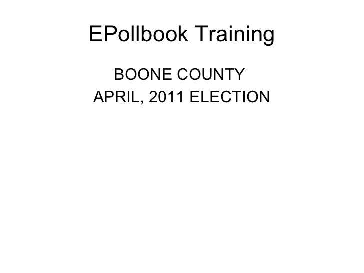 EPollbook Training <ul><li>BOONE COUNTY  </li></ul><ul><li>APRIL, 2011 ELECTION </li></ul>