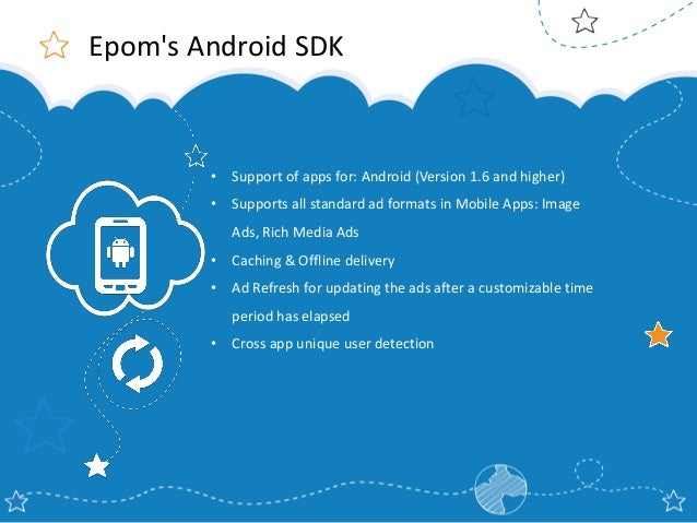 Epom's Android SDK  •  Support of apps for: Android (Version 1.6 and higher)  •  Supports all standard ad formats in Mobil...