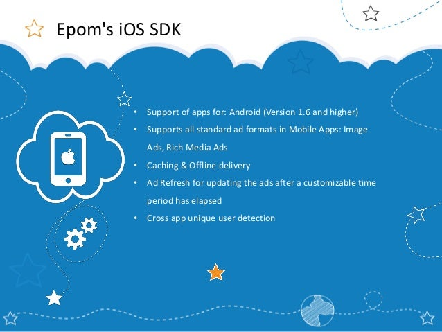 Epom's iOS SDK  •  Support of apps for: Android (Version 1.6 and higher)  •  Supports all standard ad formats in Mobile Ap...