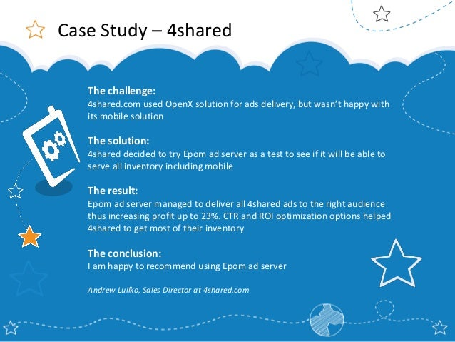 Case Study – 4shared The challenge: 4shared.com used OpenX solution for ads delivery, but wasn't happy with its mobile sol...