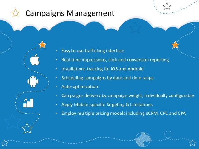 Campaigns Management  • Easy to use trafficking interface • Real-time impressions, click and conversion reporting  • Insta...