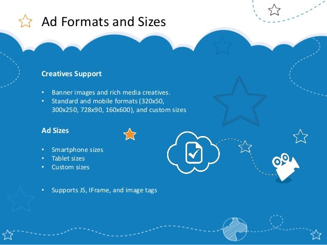 Ad Formats and Sizes  Creatives Support • •  Banner images and rich media creatives. Standard and mobile formats (320x50, ...