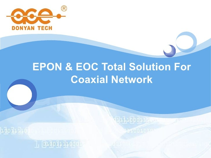 EPON & EOC Total Solution For      Coaxial Network