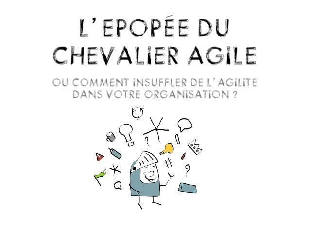 Agile Tour Nantes 2013 - L'EPOPEE DU CHEVALIER AGILE FILS DU ROI PRAGMATIQUE - Céline DESMONS - Sacha LOPEZ - Elizabeth MOTTE