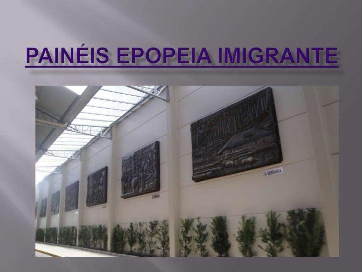 """Os painéis """"Epopéia Imigrante"""" foram inaugurados no   dia 23 de abril de 2012. São 15 painéis de 1,70 m por2,80m, em alto ..."""