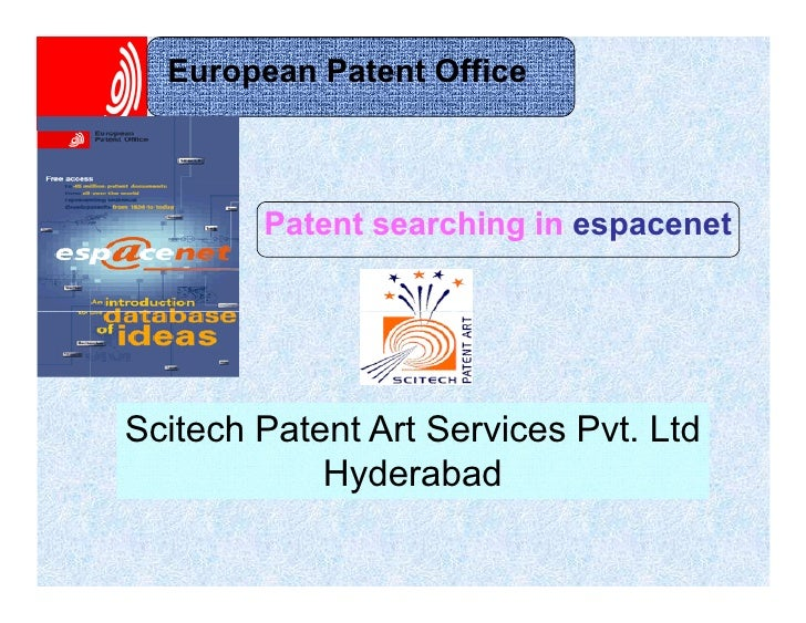 European Patent Office            Patent searching in espacenet     Scitech Patent Art Services Pvt. Ltd             Hyder...