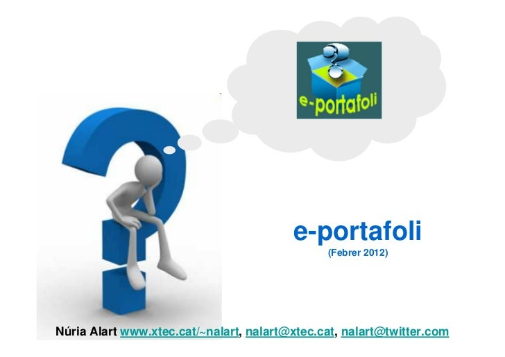 e-portafoli                                               (Febrer 2012)Núria Alart www.xtec.cat/~nalart, nalart@xtec.cat, ...