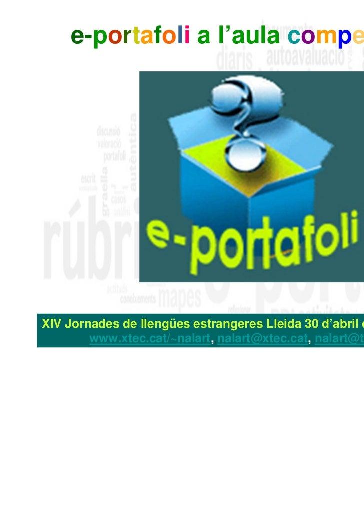 e-portafoli a l'aula competencialXIV Jornades de llengües estrangeres Lleida 30 d'abril de 2011 Núria Alart        www.xte...
