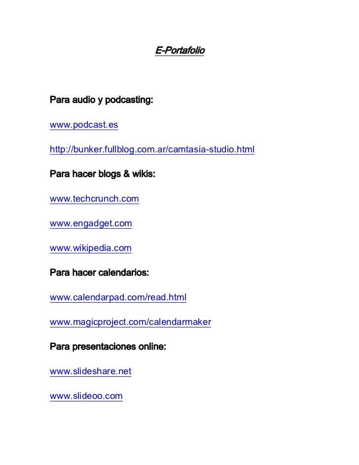 E-Portafolio<br />Para audio y podcasting:<br />www.podcast.es<br />http://bunker.fullblog.com.ar/camtasia-studio.html<br ...