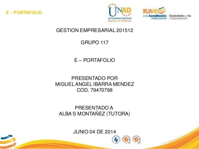 E – PORTAFOLIO GESTION EMPRESARIAL 201512 GRUPO 117 E – PORTAFOLIO PRESENTADO POR MIGUEL ANGEL IBARRA MENDEZ COD. 79470798...