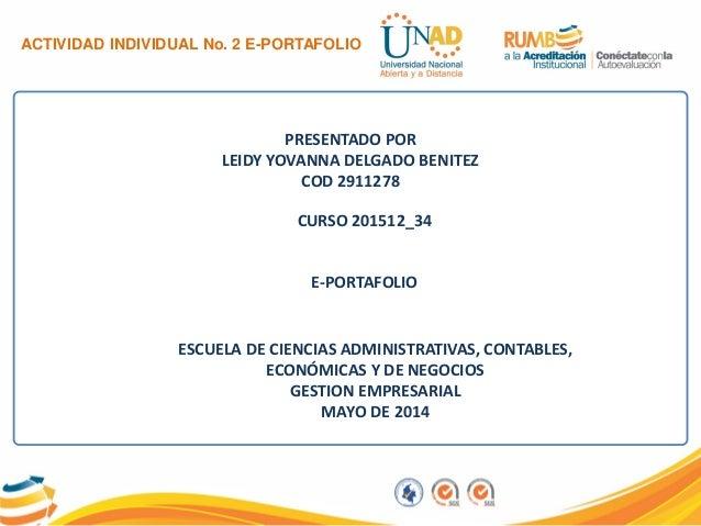 ACTIVIDAD INDIVIDUAL No. 2 E-PORTAFOLIO PRESENTADO POR LEIDY YOVANNA DELGADO BENITEZ COD 2911278 ESCUELA DE CIENCIAS ADMIN...