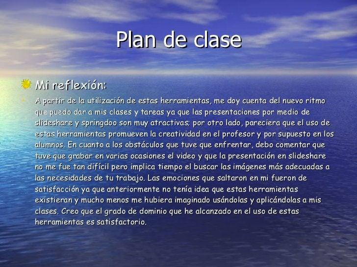Plan de clase <ul><li>Mi reflexión: </li></ul><ul><li>A partir de la utilización de estas herramientas, me doy cuenta del ...