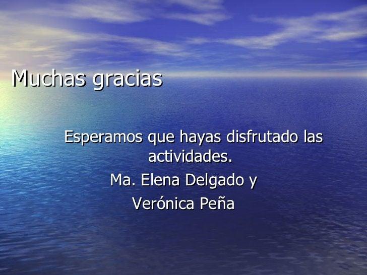 Muchas gracias <ul><li>Esperamos que hayas disfrutado las actividades. </li></ul><ul><li>Ma. Elena Delgado y </li></ul><ul...