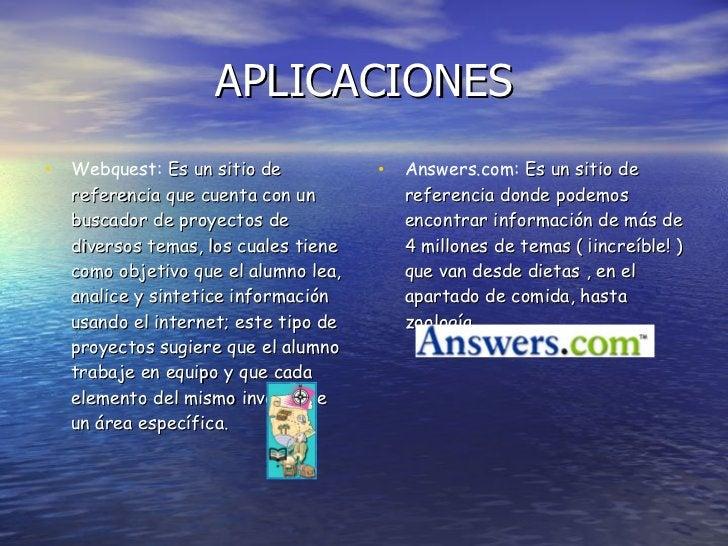 APLICACIONES <ul><li>Webquest:  Es un sitio de referencia que cuenta con un buscador de proyectos de diversos temas, los c...