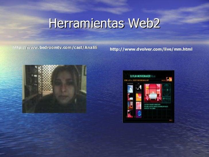 Herramientas Web2 <ul><li>http://www.bedroomtv.com/cast/Analili </li></ul>http://www.dvolver.com/live/mm.html