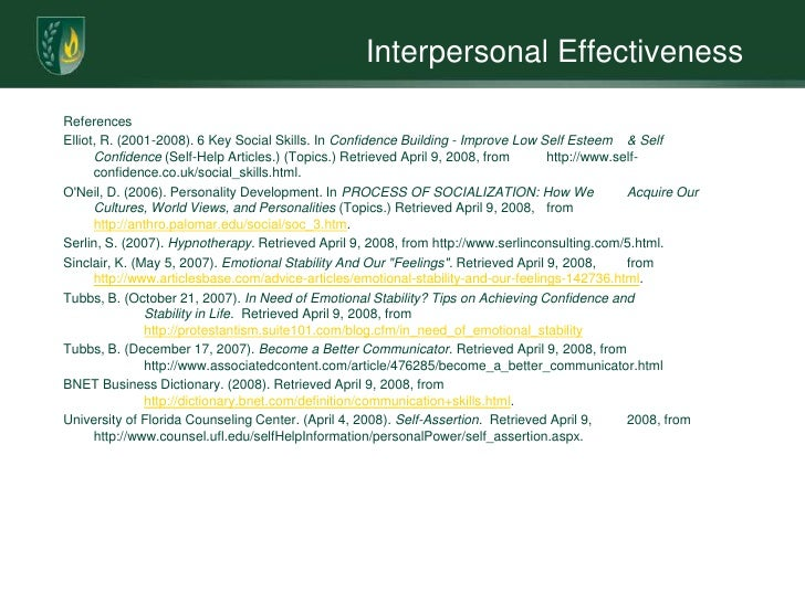 interpersonal effectiveness portfolio Effectiveness keeping or improving self-respect and liking for yourself 1would consider: maintaining and improving self-respect like yourself 2respect your own values and beliefs by acting in a way that makes you feel moral 3behave in a way that makes you feel capable and effective.