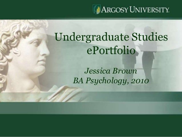 1 Undergraduate Studies ePortfolio Jessica Brown BA Psychology, 2010