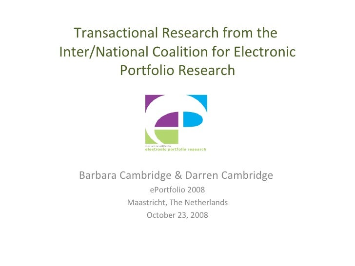 Transactional Research from the  Inter/National Coalition for Electronic Portfolio Research Barbara Cambridge & Darren Cam...