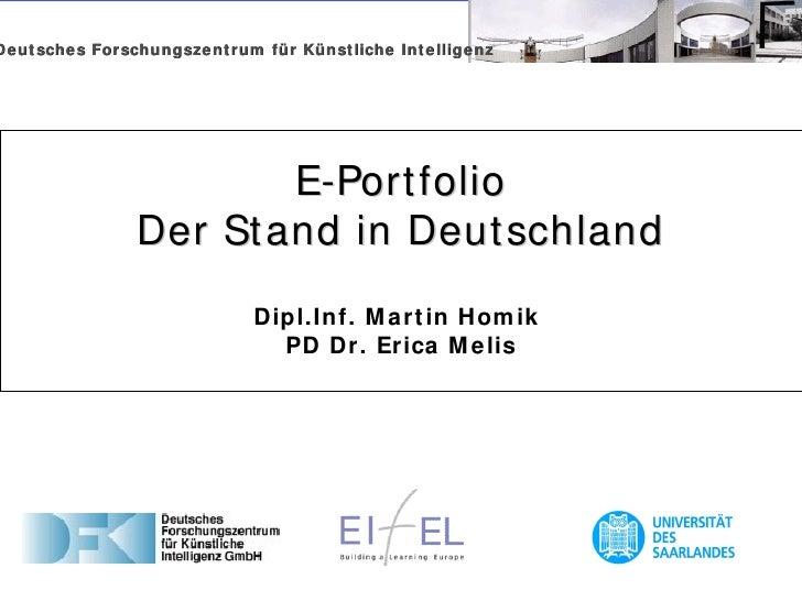E-Portfolio Der Stand in Deutschland Dipl.Inf. Martin Homik  PD Dr. Erica Melis Deutsches Forschungszentrum für Künstliche...