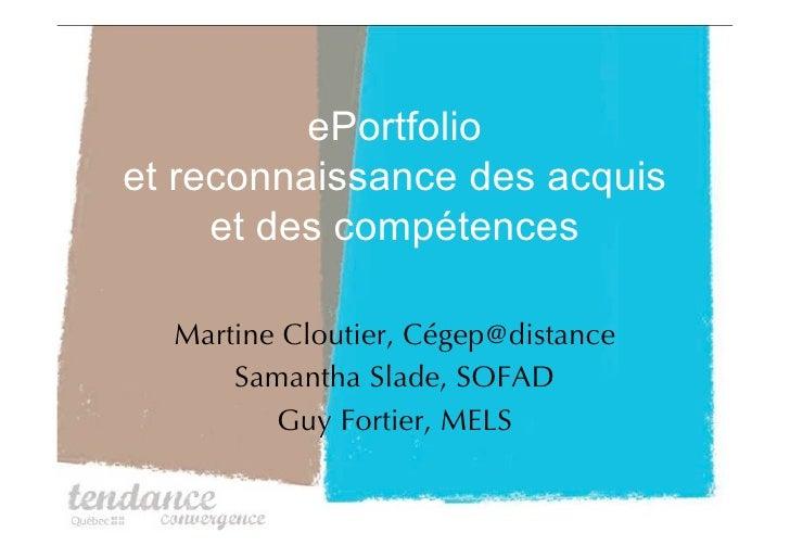 ePortfolio et reconnaissance des acquis      et des compétences    Martine Cloutier, Cégep@distance       Samantha Slade, ...
