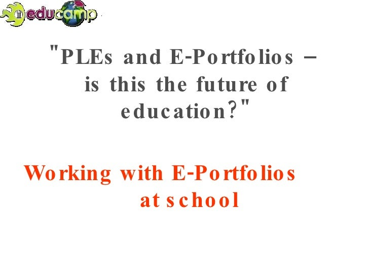 """""""PLEs and E-Portfolios –  is this the future of education?"""" Working with E-Portfolios  at school"""