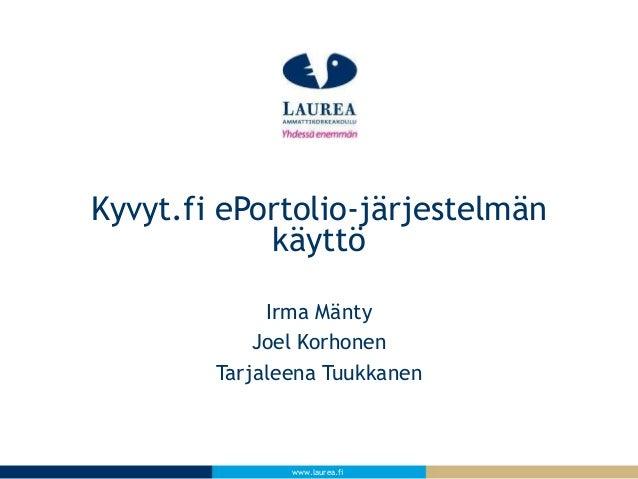 Kyvyt.fi ePortolio-järjestelmän  käyttö  Irma Mänty  Joel Korhonen  Tarjaleena Tuukkanen  www.laurea.fi